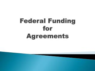 Federal Funding for Agreements