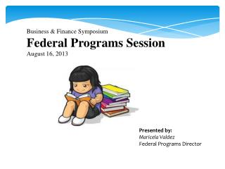 Business & Finance Symposium Federal Programs Session August 16, 2013