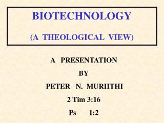 A   PRESENTATION BY PETER   N.  MURIITHI 2 Tim 3:16 Ps       1:2