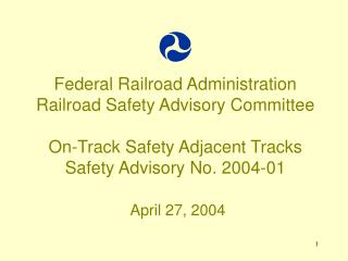 Federal Railroad Administration Railroad Safety Advisory Committee On-Track Safety Adjacent Tracks Safety Advisory No.