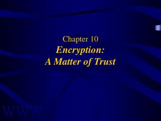 Chapter 10 Encryption:   A Matter of Trust