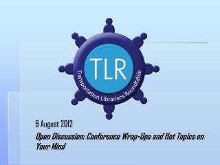9 August 2012 Open Discussion: Conference Wrap-Ups and Hot Topics on Your Mind