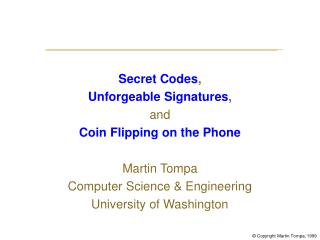 Secret Codes , Unforgeable Signatures , and Coin Flipping on the Phone Martin Tompa Computer Science & Engineering Univ