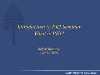 Introduction to PKI Seminar What is PKI? Robert Brentrup July 13, 2004