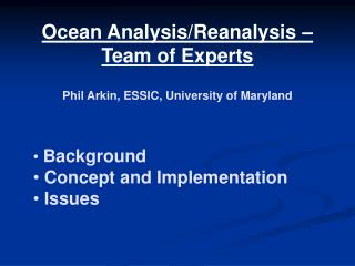 Ocean Analysis/Reanalysis – Team of Experts Phil Arkin, ESSIC, University of Maryland Background  Concept and Implement