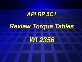 API RP 5C1 Review Torque Tables WI 2356