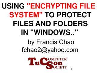 "USING  ""ENCRYPTING FILE SYSTEM""  TO PROTECT FILES AND FOLDERS  IN ""WINDOWS.."""