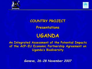 COUNTRY PROJECT  Presentations UGANDA An Integrated Assessment of the Potential Impacts of the ACP-EU Economic Partners