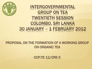 INTERGOVERNMENTAL  GROUP ON TEA TWENTIETH SESSION COLOMBO, SRI LANKA 30 JANUARY – 1 FEBRUARY 2012