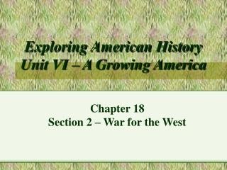 Exploring American History Unit VI � A Growing America