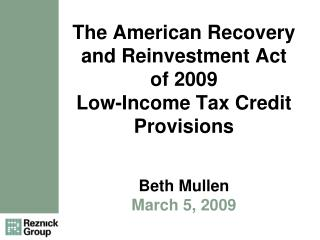 The American Recovery and Reinvestment Act of 2009 Low-Income Tax Credit Provisions Beth Mullen March 5, 2009