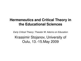 Hermeneutics and Critical Theory in the Educational Sciences Early Critical Theory: Theodor W. Adorno on Education
