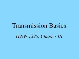 Transmission Basics ITNW 1325, Chapter III