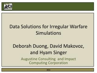 Data Solutions for Irregular Warfare Simulations Deborah Duong, David Makovoz, and Hyam Singer