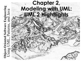 Chapter 2, Modeling with UML: UML 2 Hightlights