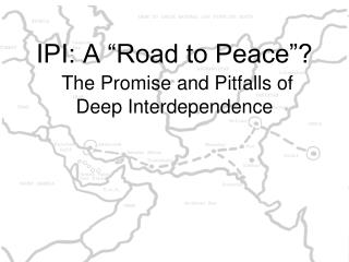 "IPI: A ""Road to Peace""? The Promise and Pitfalls of  Deep Interdependence"