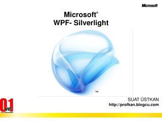 Microsoft ® WPF- Silverlight