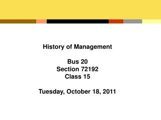 History of Management Bus 20 Section 72192 Class 15 Tuesday, October 18, 2011