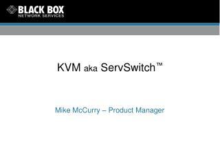 KVM  aka  ServSwitch ™