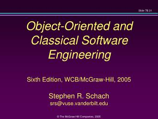 Object-Oriented and  Classical Software Engineering Sixth Edition, WCB/McGraw-Hill, 2005 Stephen R. Schach srs@vuse.van