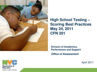 High School Testing – Scoring Best Practices May 24, 2011 CFN 201