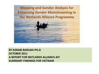 By  karabi  Baruah- Ph.d October 2011 A report for Wetlands Alliance-AIT Summary findings for Vietnam