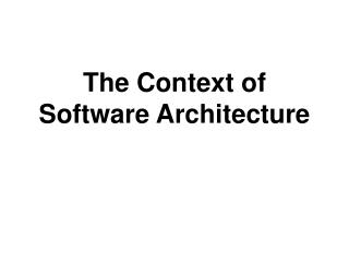The Context of Software Architecture