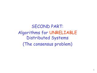 SECOND PART:  Algorithms for  UNRELIABLE  Distributed Systems (The consensus problem)