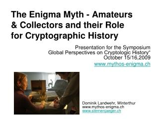 The Enigma Myth - Amateurs & Collectors and their Role for Cryptographic History