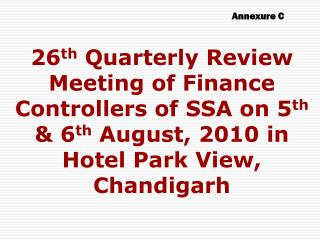 26 th  Quarterly Review Meeting of Finance Controllers of SSA on 5 th  & 6 th  August, 2010 in Hotel Park View, Chandig
