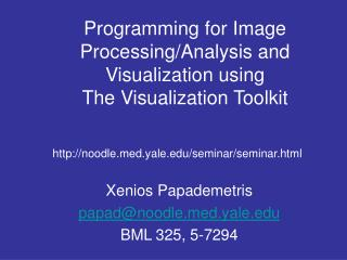 Programming for Image Processing/Analysis and Visualization using  The Visualization Toolkit