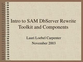 Intro to SAM DbServer Rewrite Toolkit and Components