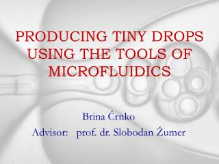 PRODUCING TINY DROPS USING THE TOOLS OF MICROFLUIDICS