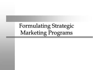 Formulating Strategic Marketing Programs
