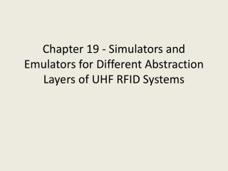 Chapter 19 -  Simulators and Emulators for Different Abstraction Layers of UHF RFID Systems