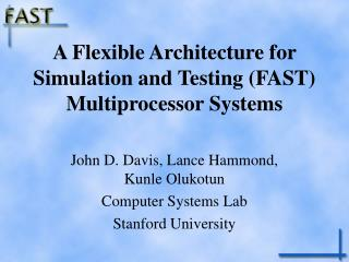 A Flexible Architecture for Simulation and Testing (FAST) Multiprocessor Systems