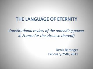 THE LANGUAGE OF ETERNITY Constitutional review of the amending power in France (or the absence thereof)