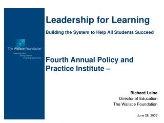 Leadership for Learning Building the System to Help All Students Succeed Fourth Annual Policy and Practice Institute �