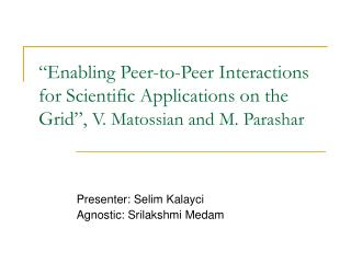 """Enabling Peer-to-Peer Interactions for Scientific Applications on the Grid"",  V. Matossian and M. Parashar"