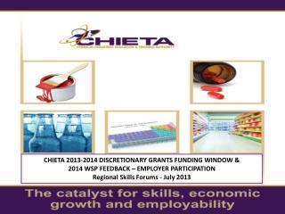 CHIETA 2013-2014 DISCRETIONARY GRANTS FUNDING WINDOW &  2014 WSP FEEDBACK – EMPLOYER PARTICIPATION  Regional Skills For