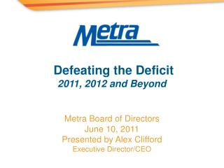 Metra Board of Directors June 10, 2011 Presented by Alex Clifford Executive Director/CEO