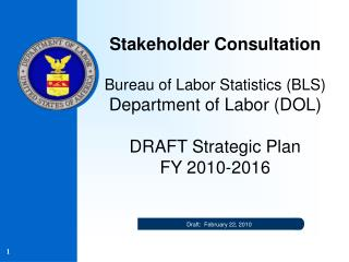 Stakeholder Consultation Bureau of Labor Statistics (BLS) Department of Labor (DOL) DRAFT Strategic Plan  FY 2010-2016
