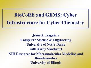 BioCoRE and GEMS: Cyber Infrastructure for Cyber Chemistry