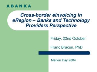 Cross-border eInvoicing in eRegion – Banks and Technology Providers Perspective