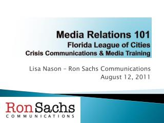 Media Relations 101 Florida League of Cities Crisis Communications & Media Training