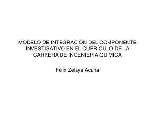 MODELO DE INTEGRACIÓN DEL COMPONENTE INVESTIGATIVO EN EL CURRÍCULO DE LA CARRERA DE INGENIERIA QUIMICA