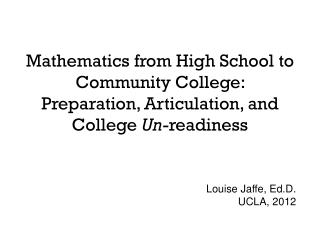 Mathematics from High School to Community College:  Preparation, Articulation, and College  Un -readiness