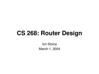 CS 268: Router Design
