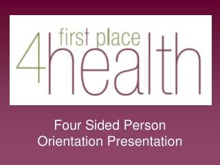 Four Sided Person                 Orientation Presentation