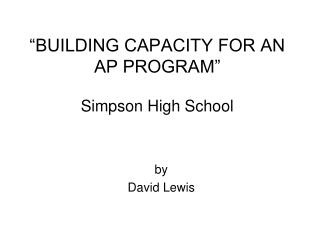 """BUILDING CAPACITY FOR AN  AP PROGRAM"" Simpson High School"